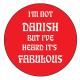 Magnet -  I'm Not Danish but I've Heard it's Fabulous