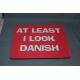 Mouse Pad - At Least I Look Danish
