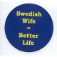 Magnet -  Swedish Wife = Better Life