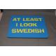 Mouse Pad - At Least I Look Swedish