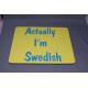 Mouse Pad - Actually I'm Swedish